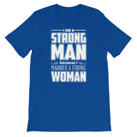 I Am A Strong Man Because I Married A Strong Woman - Short-Sleeve Unisex T-Shirt - Cozzoo