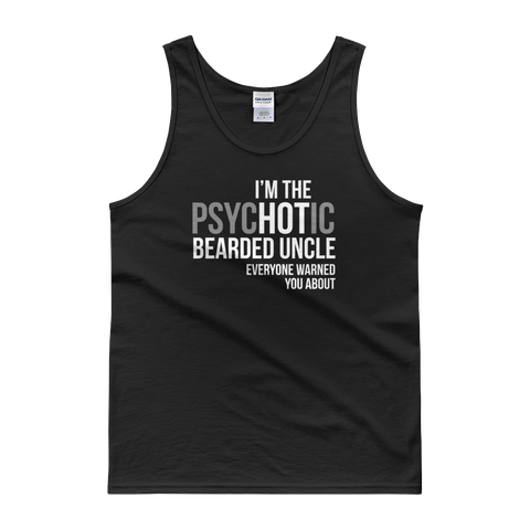 I'm The psycHOTic Bearded Uncle Everyone Warned You About - Tank top - Cozzoo