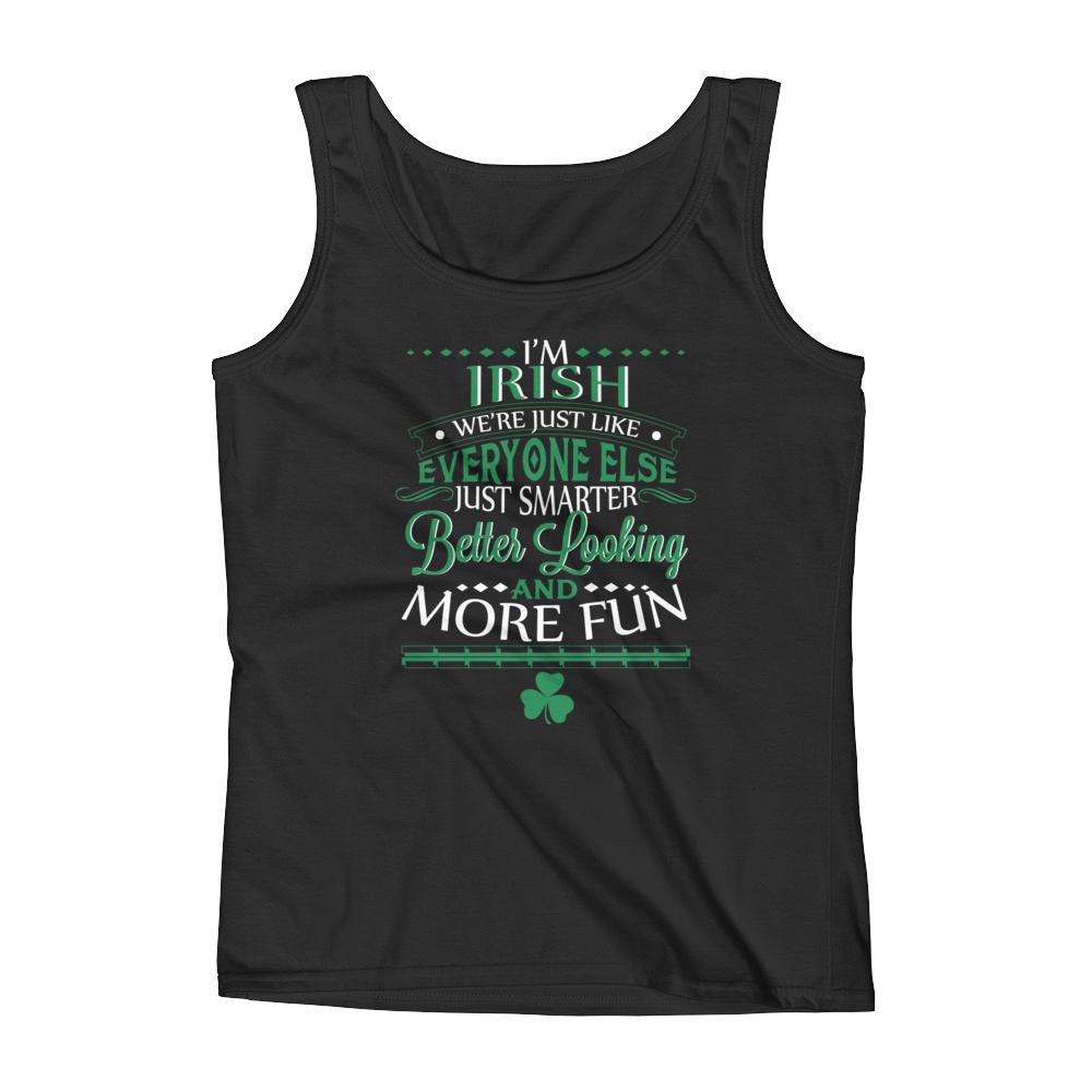 I'm Irish We're Just Like Everyone Else Just Smarter Better Looking And More Fun - Ladies' Tank - Cozzoo