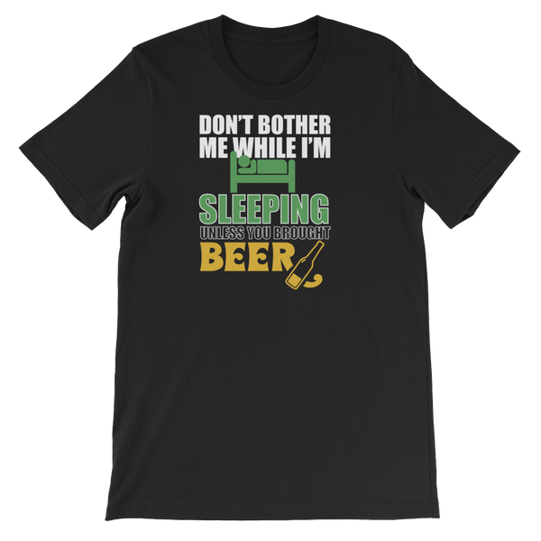 Don't Bother Me While I'm Sleeping Unless You Brought Beer - Short-Sleeve Unisex T-Shirt - Cozzoo