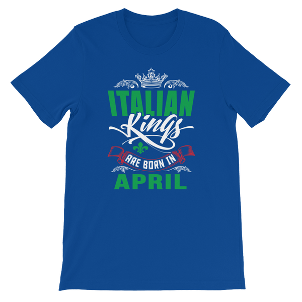 Italian Kings Are Born In April - Short-Sleeve Unisex T-Shirt - Cozzoo
