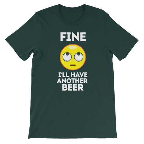 Fine. I'll Have Another Beer - Short-Sleeve Unisex T-Shirt - Cozzoo