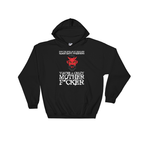 "Even The Devil On My Shoulder Sometimes Whispers ""You're A Crazy Mother Fucker"" - Hoodie Sweatshirt Sweater - Cozzoo"