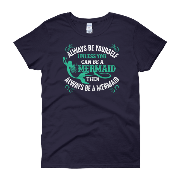 Always Be Yourself Unless You Can Be A Mermaid Then Always Be A Mermaid - Women's short sleeve t-shirt - Cozzoo