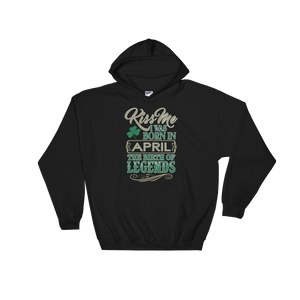 Kiss Me I Was Born In April The Birth Of Legends - Hoodie Sweatshirt Sweater - Cozzoo