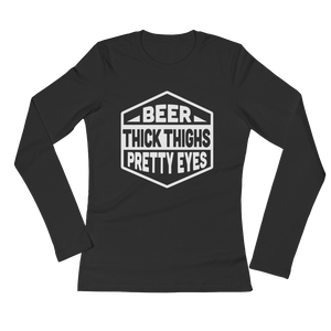 Beer Thick Thighs Pretty Eyes - Ladies' Long Sleeve T-Shirt - Cozzoo
