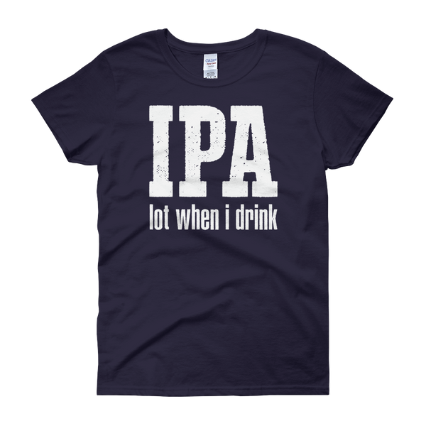 IPA lot when I drink - Women's short sleeve t-shirt - Cozzoo