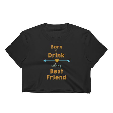 Born To Drink With My Best Friend - Women's Crop Top - Cozzoo