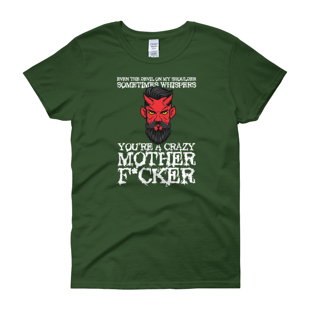 "Even The Devil On My Shoulder Sometimes Whispers ""You're A Crazy Mother Fucker"" - Women's short sleeve t-shirt - Cozzoo"