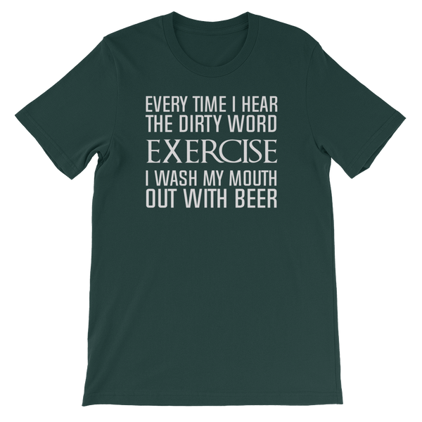 Every Time I Hear The Dirty Word Exercise I Wash My Mouth Out With Beer - Short-Sleeve Unisex T-Shirt - Cozzoo