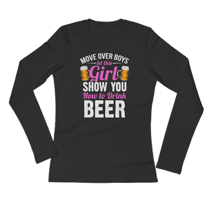 Move Over Boys Let This Girl Show You How To Drink Beer - Ladies' Long Sleeve T-Shirt - Cozzoo