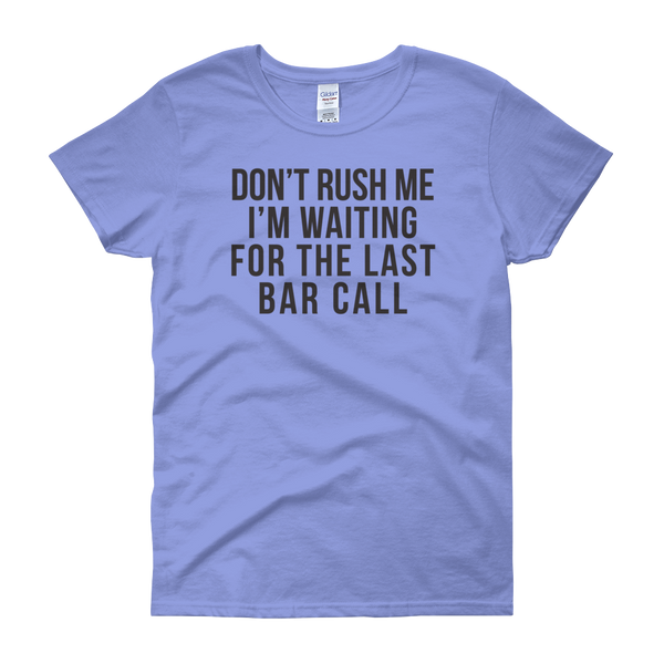 Don't Rush Me I'm Waiting For The Last Bar Call - Women's short sleeve t-shirt - Cozzoo