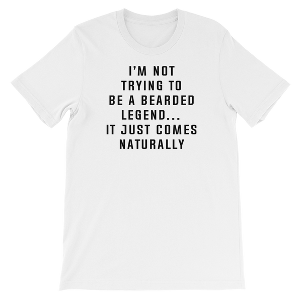 I'm Not Trying To Be A Bearded Legend… It Just Comes Naturally - Short-Sleeve Unisex T-Shirt - Cozzoo