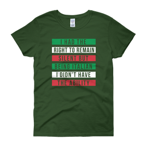 I Had The Right To Remain Silent But Being Italian I Didn't Have The Ability - Women's short sleeve t-shirt - Cozzoo
