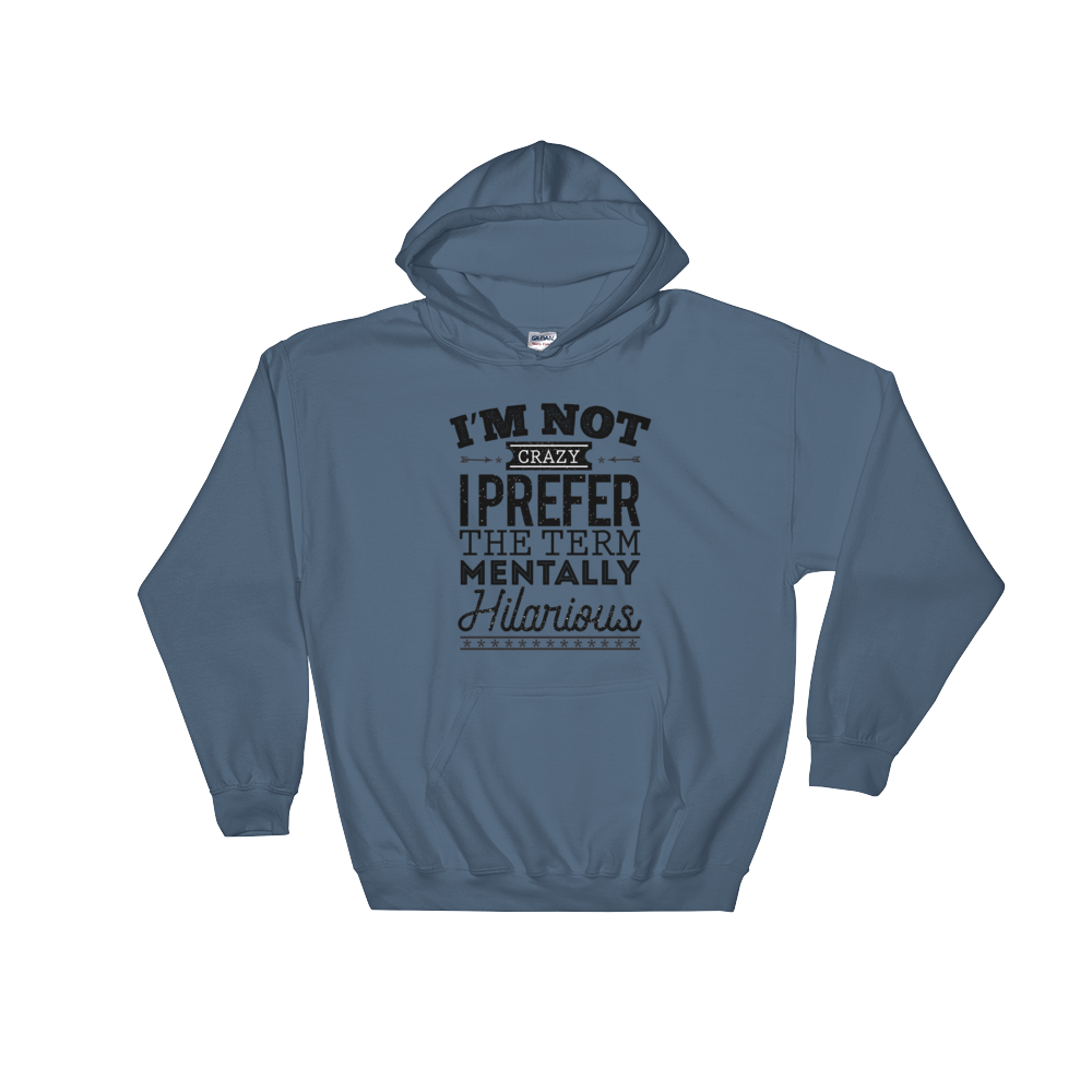 I'm Not Crazy I Prefer The Term Mentally Hilarious - Hoodie Sweatshirt - Cozzoo