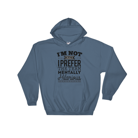 I'm Not Crazy I Prefer The Term Mentally Hilarious - Hoodie Sweatshirt Sweater - Cozzoo
