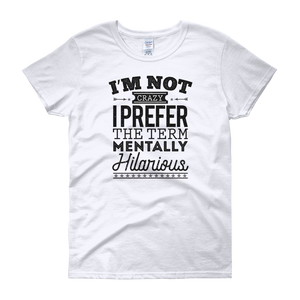 I'm Not Crazy I Prefer The Term Mentally Hilarious - Women's short sleeve t-shirt - Cozzoo