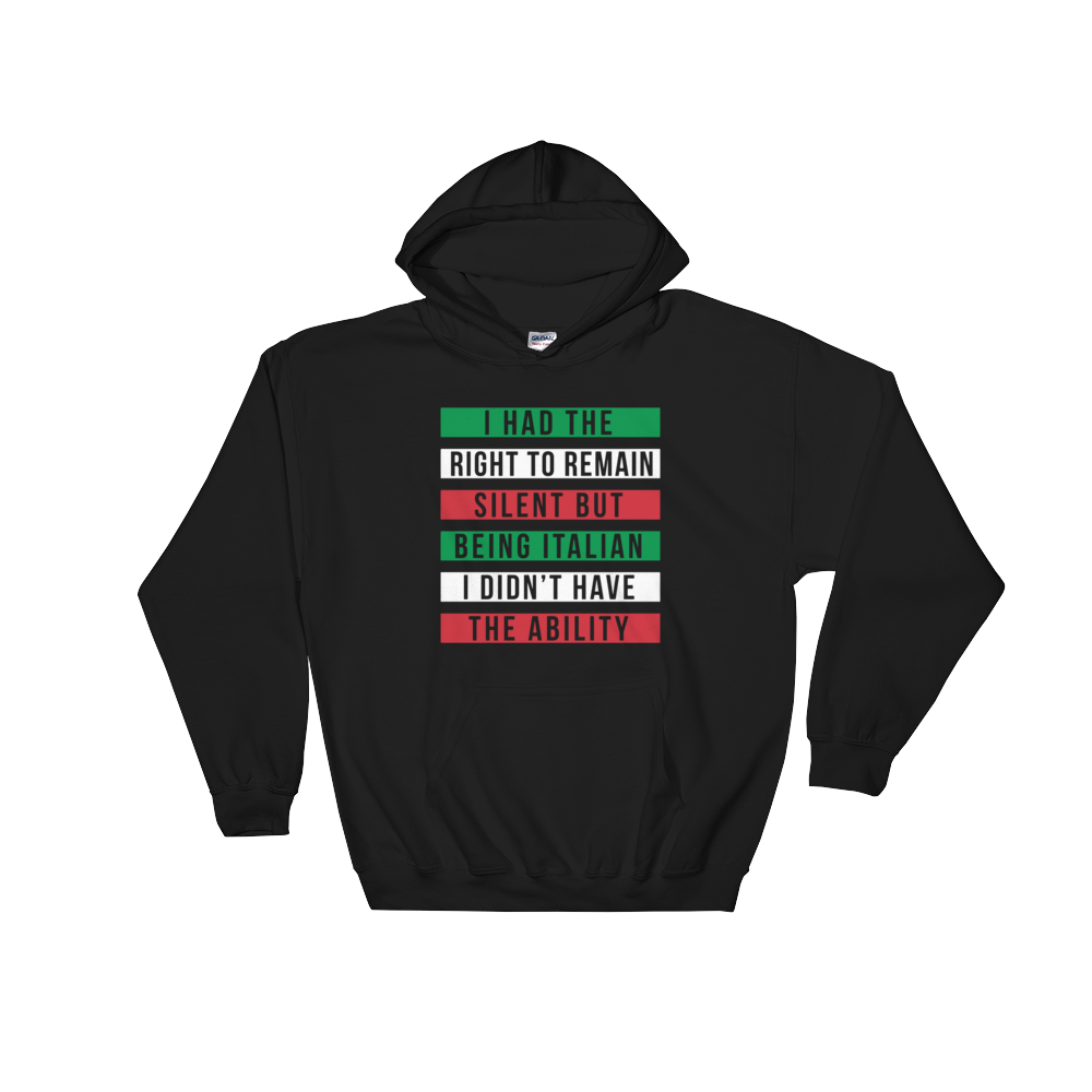 I Had The Right To Remain Silent But Being Italian I Didn't Have The Ability - Hoodie Sweatshirt Sweater - Cozzoo