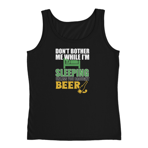 Don't Bother Me While I'm Sleeping Unless You Brought Beer - Ladies' Tank - Cozzoo