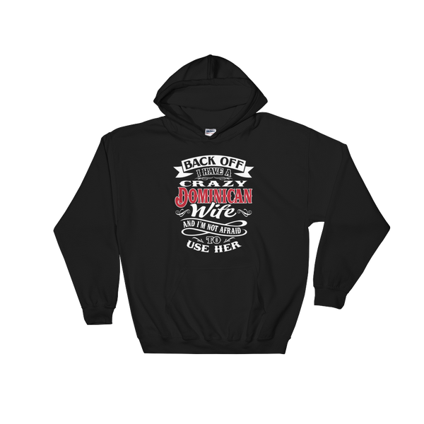 Back Off I Have A Crazy Dominican Wife And I'm Not Afraid To Use Her - Hoodie Sweatshirt - Cozzoo