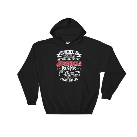 Back Off I Have A Crazy Dominican Wife And I'm Not Afraid To Use Her - Hoodie Sweatshirt Sweater - Cozzoo