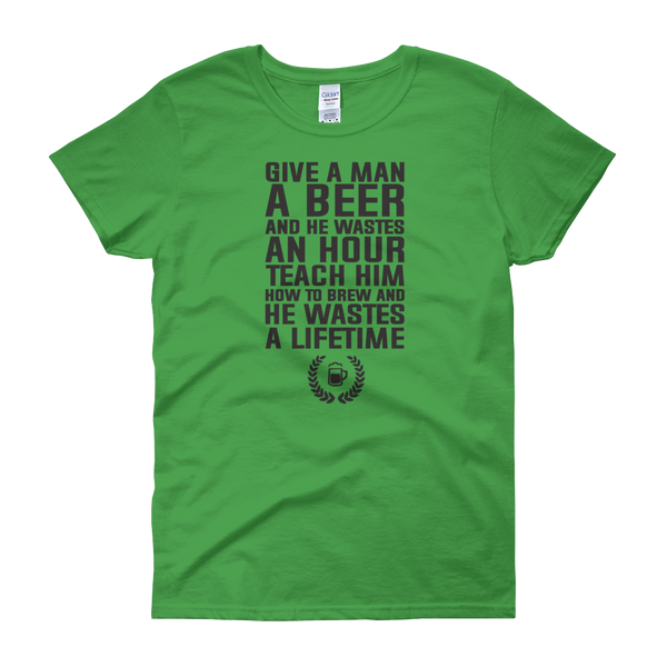 Give a man a beer and he wastes an hour Teach him how to brew and he wastes a lifetime - Women's short sleeve t-shirt - Cozzoo