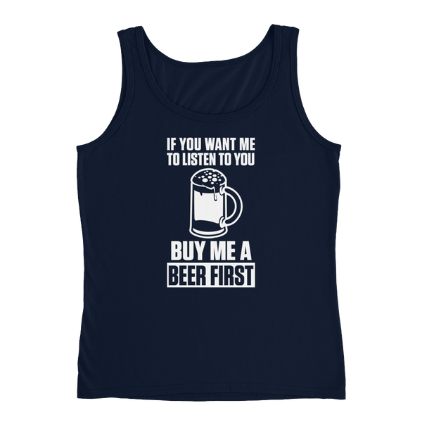 If You Want Me To Listen To You… Buy Me A Beer First - Ladies' Tank - Cozzoo