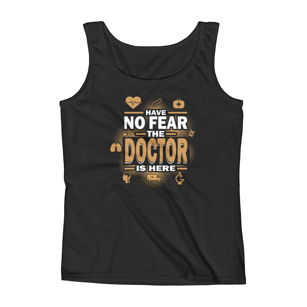 Have No Fear The Doctor Is Here - Ladies' Tank - Cozzoo