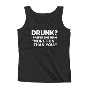 "Drunk? I Prefer The Term ""More fun than you"" - Ladies' Tank - Cozzoo"