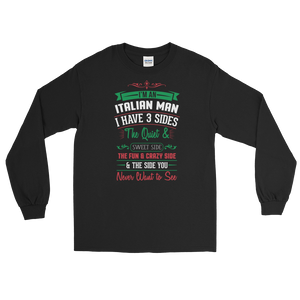 I am an Italian man I have 3 sides The quiet and sweet side The fun & crazy side And the side you never want to see - Long Sleeve T-Shirt - Cozzoo