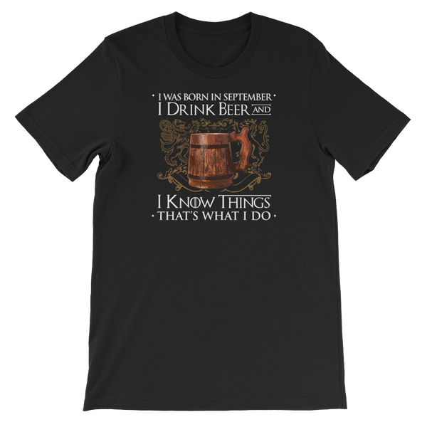 I Was Born In September I Drink Beer And I Know Things That's What I Do - Short-Sleeve Unisex T-Shirt - Cozzoo