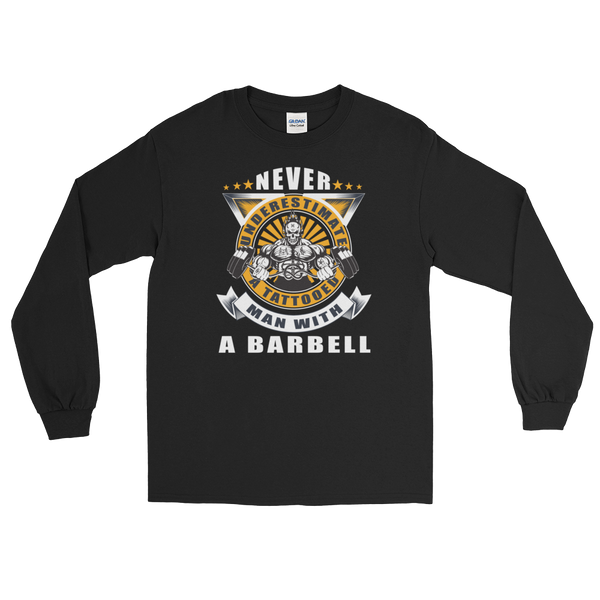 Never Underestimate A Tattooed Man With A Barbell - Long Sleeve T-Shirt - Cozzoo