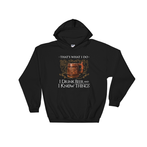 That's What I Do I Drink Beer And I Know Things - Hoodie Sweatshirt - Cozzoo