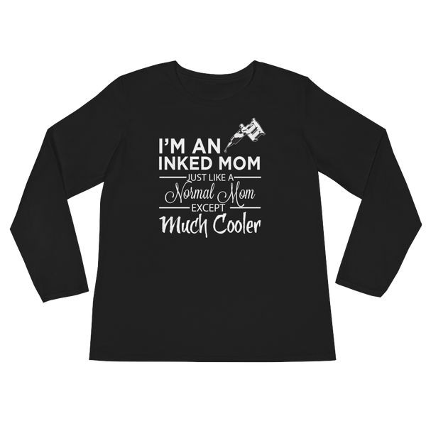 I'm An Inked Mom Just Like A Normal Mom Except Much Cooler - Ladies' Long Sleeve T-Shirt - Cozzoo