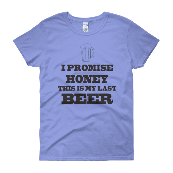 I Promise Honey, This Is My Last Beer - Women's short sleeve t-shirt - Cozzoo
