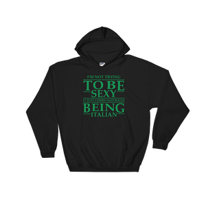 I'm Not Trying To Be Sexy… It Just Comes Naturally Being Italian - Hoodie Sweatshirt - Cozzoo