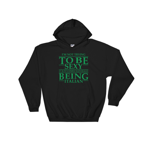I'm Not Trying To Be Sexy… It Just Comes Naturally Being Italian - Hoodie Sweatshirt Sweater - Cozzoo