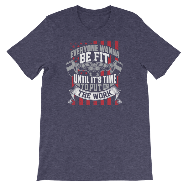 Everyone Wanna Be Fit Until It's Time To Put In The Work - Short-Sleeve Unisex T-Shirt - Cozzoo