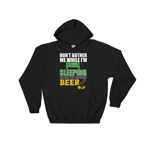 Don't Bother Me While I'm Sleeping Unless You Brought Beer - Hoodie Sweatshirt - Cozzoo