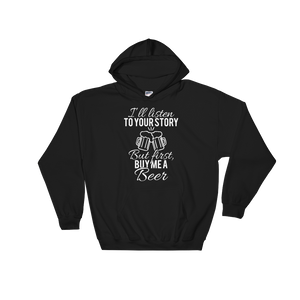 I'll Listen To Your Story But First, Buy Me A Beer - Hoodie Sweatshirt - Cozzoo