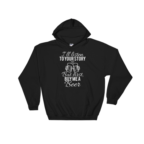 I'll Listen To Your Story But First, Buy Me A Beer - Hoodie Sweatshirt Sweater - Cozzoo
