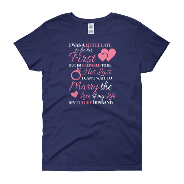 I Was A Little Late To Be His First T-Shirts - Ladies Tee - Cozzoo
