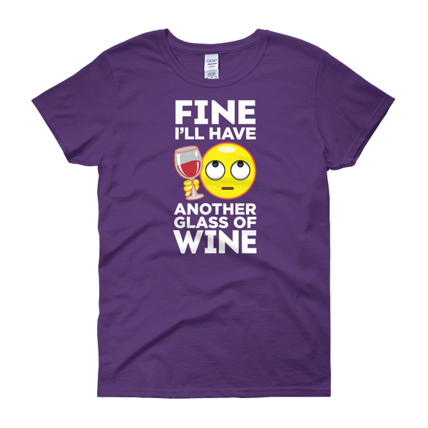 Fine. I'll Have Another Glass Of Wine - Women's short sleeve t-shirt - Cozzoo