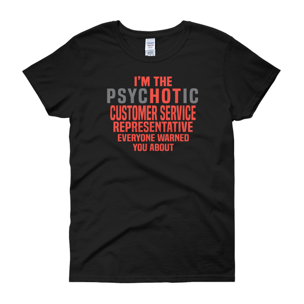 I'm The Psychotic Customer Service Representative Everyone Warned You About - Women's short sleeve t-shirt - Cozzoo
