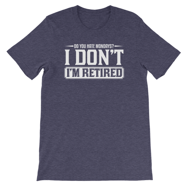 Do You Hate Mondays? I Don't. I'm Retired - Short-Sleeve Unisex T-Shirt - Cozzoo