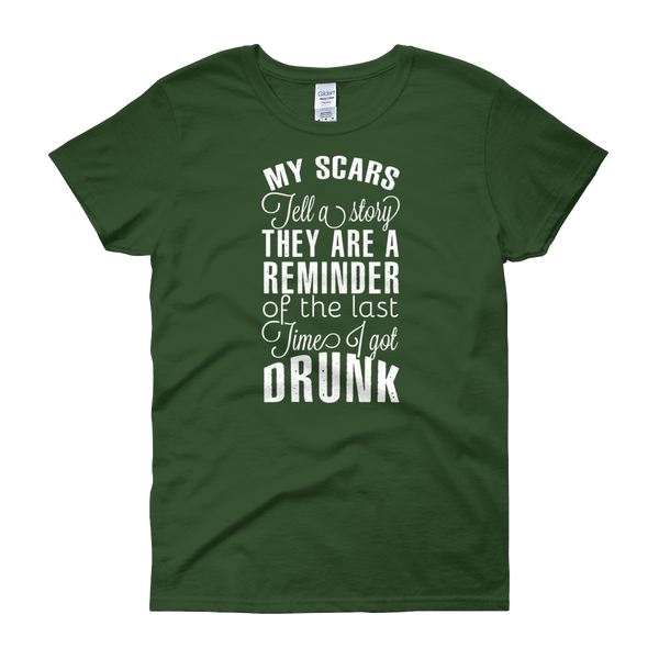 My Scars Tell A Story They Are A Reminder Of The Last Time I Got Drunk - Women's short sleeve t-shirt - Cozzoo