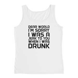 Dear World I'm Sorry I Was A Jerk To You When I Was Drunk - Ladies' Tank - Cozzoo