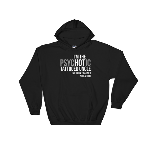 I'm The psycHOTic Tattooed Uncle Everyone Warned You About - Hoodie Sweatshirt - Cozzoo