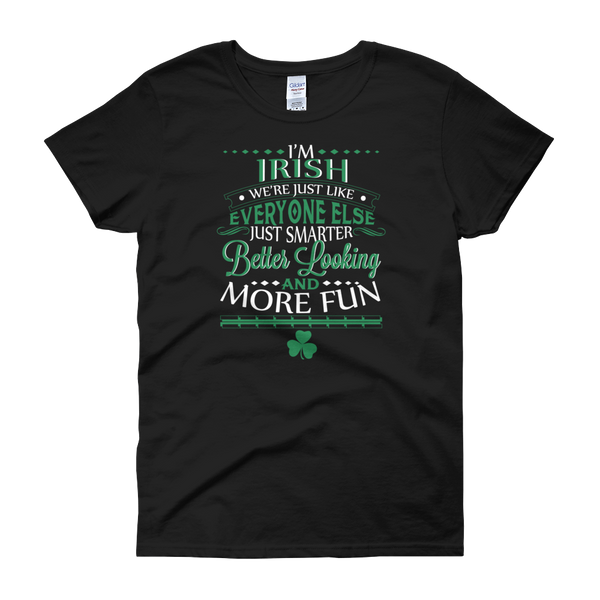 I'm Irish We're Just Like Everyone Else Just Smarter Better Looking And More Fun - Women's short sleeve t-shirt - Cozzoo