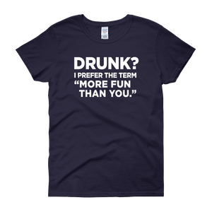 "Drunk? I Prefer The Term ""More fun than you"" - Women's short sleeve t-shirt - Cozzoo"